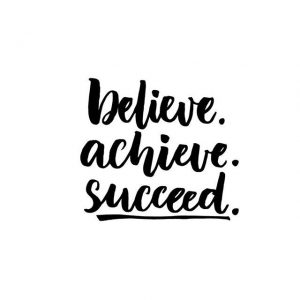 Believe. Achieve. Succeed.